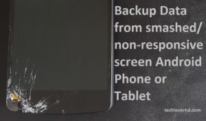 How to Backup data from smashed or non-responsive touch screen Android phone or tablet?