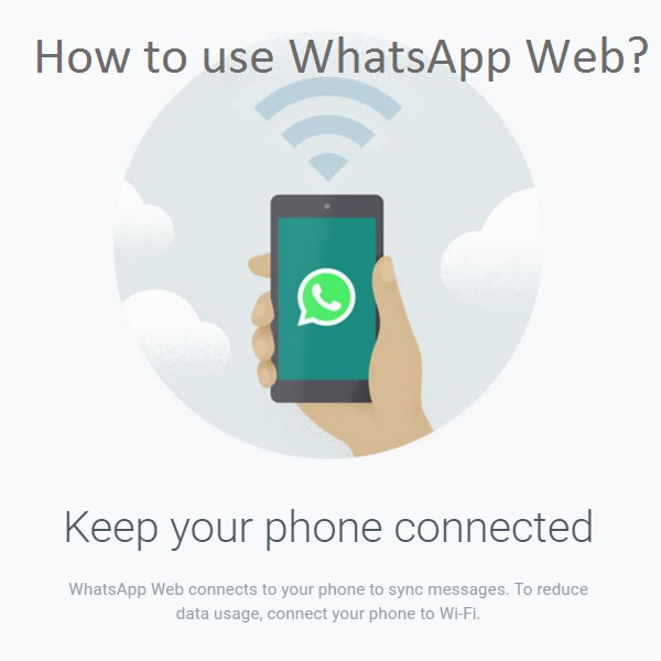 How to use WhatsApp Web and keep your phone connected